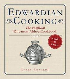 Edwardian Cooking: The Unofficial Downton Abbey Cookbook by Larry Edwards, http://www.amazon.com/dp/B00I2G6XNW/ref=cm_sw_r_pi_dp_4vNSub1FFXVED