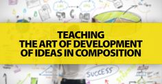 Teaching the Art of Development of Ideas in Composition