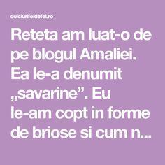 """Reteta am luat-o de pe blogul Amaliei. Ea le-a denumit """"savarine"""". Eu le-am copt in forme de briose si cum nu prea… Caramel, Blog, Shape, Sticky Toffee, Candy, Blogging, Fudge"""