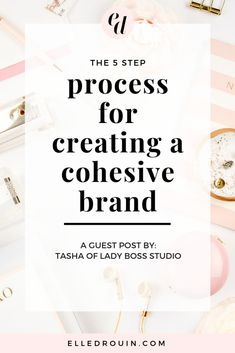 The 5 step process for creating a cohesive brand - branding tips for bloggers and online business owners who want to stand out online with a cohesive, memorable brand. Guest post by Tasha of Lady Boss Studio for elledrouin.com. Click through for the step by step process for creating a cohesive brand. #branding #brandingdesign #brandstrategy