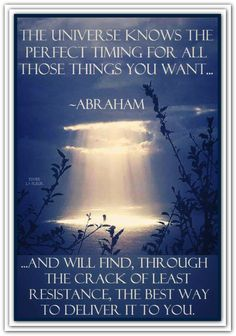 The Universe knows the perfect timing for all those things you want... and will find, through the crack of least resistance, the best way to deliver it to you. *Abraham-Hicks Quotes (AHQ2299) #universe #estherhicks