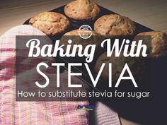 The more you learn about sugar, the more likely you are to want to cut it out of your diet. The effects of too much sugar can be harmful to the body, so here's how to bake with stevia so you can still satisfy your sweet tooth.