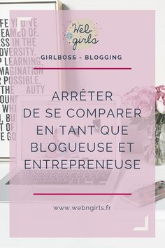 Mes 3 conseils pour arrêter de se comparer en tant que blogueuse et entrepreneuse | Web & Girls