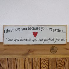 I Don't Love You Because You Are Perfect...   Wood Sign   SKU-500