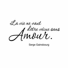 """#Life should not be lived without #love."" - Serge Gainsbourg. #amour #quote #french"