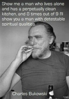 It's like this, Bukowski ! I do the cooking, you do the cleaning ! You mess up this house and my daddy is gonna put your ashes into a Champagne bottle and serve it at your funeral ! Henry Charles Bukowski, Charles Bukowski Quotes, Poem Quotes, Poems, Life Quotes, Story Writer, American Poets, Guys Be Like, Pulp Fiction