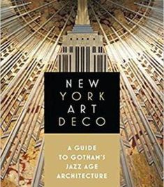 New York Art Deco: A Guide To Gotham's Jazz Age Architecture PDF