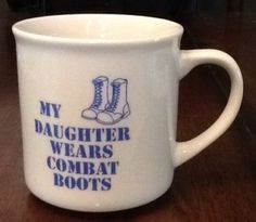 My Daughter Wears Combat Boots Ceramic Mug / Cup Military Pride Holiday Gift in Home & Garden   eBay Sold $14.99