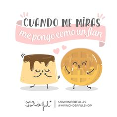 Cuando me miras me pongo como un flan Mr Wonderful
