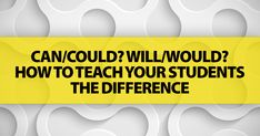 Can/Could? Will/Would? How To Teach Your Students The Difference (A Quick And Simple Summary)