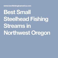 Best Small Steelhead Fishing Streams in Northwest Oregon