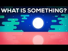 A Complicated Animated Answer to the Deceptively Simple Question, What Is Something?