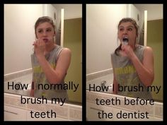 me I usually do it for like normal time but when I have the dentist I'm stood there for a freaking 10 minutes!