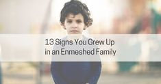 13 Signs You Grew Up in an Enmeshed Family - Live Well with Sharon Martin