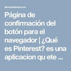 Página de confirmación del botón para el navegador | ¿Qué es Pinterest? es una aplicacion qu ete permite ver imagenes