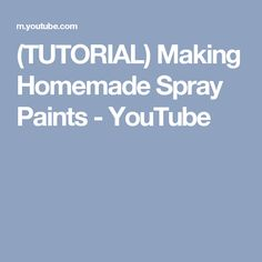 (TUTORIAL) Making Homemade Spray Paints - YouTube