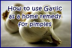 Find out the right way to use fresh, natural garlic as a home remedy for getting rid of #spots and #pimples