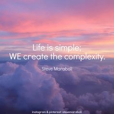 """""""Life is simple; WE create the complexity."""" - Steve Maraboli #quote"""