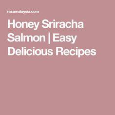 Honey Sriracha Salmon | Easy Delicious Recipes