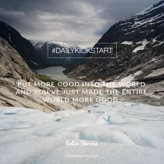 Your #DailyKickstart: Put more good into the world and you've just made the entire world more good.