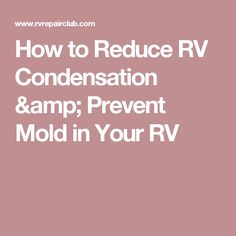 How to Reduce RV Condensation & Prevent Mold in Your RV