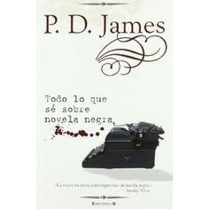 'Todo lo que sé sobre novela negra', P.D. James. Un repaso a los cánones del género desde un autorizado, peculiar y británico punto de vista