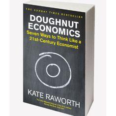 Kate Raworth Doughnut Economics Seven Ways To Think Like A Century Economist Book - Trouva Maynard Keynes, Economics Books, Circular Economy, Christmas Wishes, Higher Education, Book Lists, Mindful, 21st Century, Doughnut