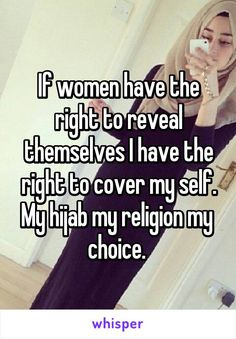 If women have the right to reveal themselves I have the right to cover my self. My hijab my religion my  choice.