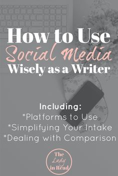 Tips on using social media for writers, including platforms to use, simplifying you intake, and dealing with comparison | TheLadyinRead.com