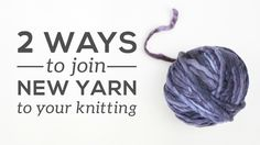 Balls of yarn aren't limitless - they run out! So, at some point you'll need to join a new ball of yarn to your knitting. Here are two ways to do it, includi...