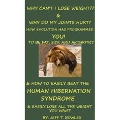 WHY CANT I LOSE WEIGHT AND WHY DO MY JOINTS HURT? HOW EVOLUTION HAS PROGRAMMED YOU TO BE FAT, SICK, AND ARTHRITIC AND HOW YOU CAN DEFEAT THE HUMAN HIBERNATION ... AND EASILY LOSE ALL YOUR EXCESS WEIGHT. (Kindle Edition)  234.powertooldrag...  B005G1UICS