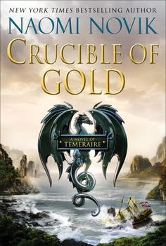 I need a regular fix of Temeraire's many facets--poet, philosopher, warrior. Crucible of Gold (Temeraire, #7)