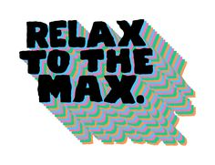 relax to the max.