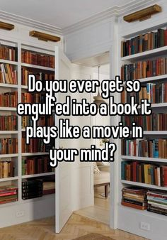 """""""Do you ever get so engulfed into a book it plays like a movie in your mind? """" This is a serious bookworm problem."""