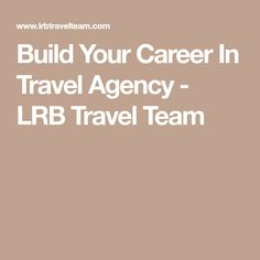 Build Your Career In Travel Agency - LRB Travel Team