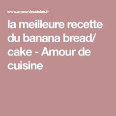 la meilleure recette du banana bread/ cake - Amour de cuisine