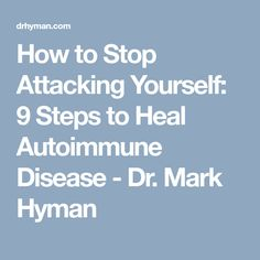 How to Stop Attacking Yourself: 9 Steps to Heal Autoimmune Disease - Dr. Mark Hyman