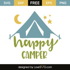 *** FREE SVG CUT FILE for Cricut, Silhouette and more *** Happy camping