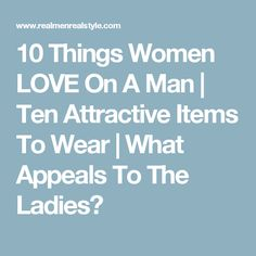 10 things women love on a man ten attractive items to - 236×236