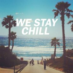 'We stay chill' .... I'd love to live in a place where this is the mantra