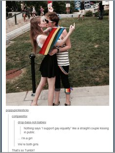 """dolofang: """" compassfox: """" drop-bass-not-babies: """" Nothing says """"I support gay equality"""" like a straight couple kissing in public. """" … I'm a girl We're both girls """" nothing says """"I support equality"""". Lgbt Memes, Lgbt Love, Lgbt Community, Faith In Humanity, Cute Gay, Along The Way, Gay Pride, Equality, Funny"""