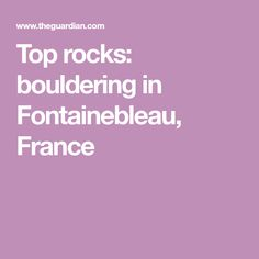 Top rocks: bouldering in Fontainebleau, France