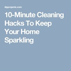 10-Minute Cleaning Hacks To Keep Your Home Sparkling