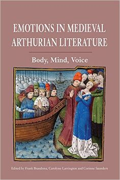 Emotions in Medieval Arthurian literature : body, mind, voice / edited by Frank Brandsma, Carolyne Larrington and Corinne Saunders - Woodbridge, Suffolk : D.S. Brewer, 2015