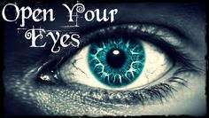 Open Your Eyes [MUST WATCH!!!]