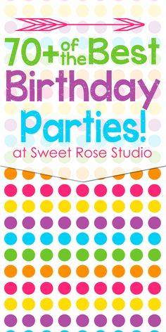 70+ of the BEST Birthday Parties at Sweet Rose Studio