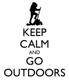 KEEP CALM AND GO OUTDOORS