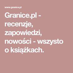 Granice.pl - recenzje, zapowiedzi, nowości - wszysto o książkach.