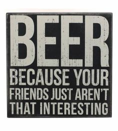 Primitives by Kathy 'Beer' Box Sign Beer Quotes, Sign Quotes, Funny Quotes, Alcohol Humor, Alcohol Bar, Alcohol Quotes, More Beer, Beer Humor, Beer Memes