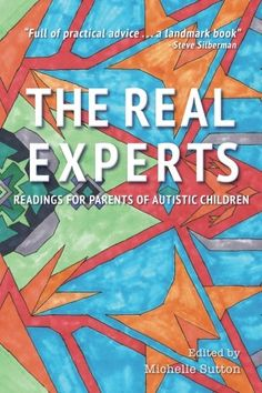 """The Real Experts: Readings for Parents of Autistic Children """"Full of practical advice and transcendent 'Aha!' moments, The Real Experts offers young autistic people and their families the kind of wise men...  #Autism #AutismAwareness #AutismHour #AutismInMyLife #AutismParents #AutismTMI #Autistic #Children #Experts #Parents #Readings #Real"""